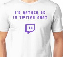 I'd rather be in twitch chat Unisex T-Shirt