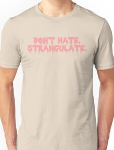 Don't Hate, Strangulate - Cute N' Pink Unisex T-Shirt