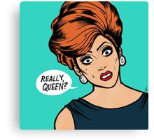 Really Queen?  Canvas Print