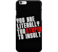 You Are Literally Too Stupid To Insult iPhone Case/Skin