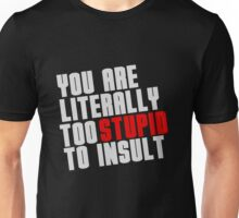 You Are Literally Too Stupid To Insult Unisex T-Shirt