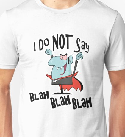 Funny Vampire I Do Not Say Blah Blah Blah Unisex T-Shirt