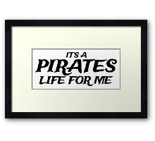 It's a Pirates Life for Me Framed Print