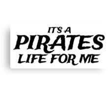 It's a Pirates Life for Me Canvas Print