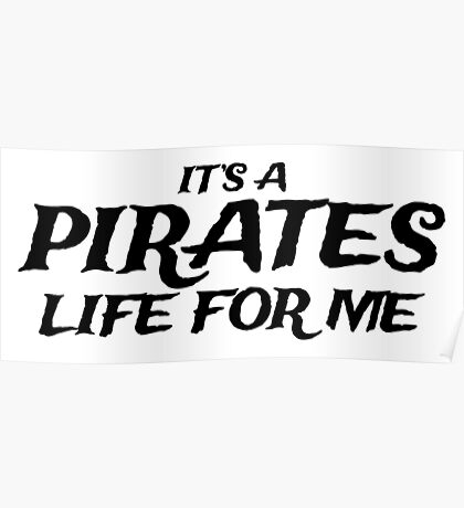 It's a Pirates Life for Me Poster