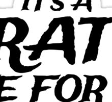 It's a Pirates Life for Me Sticker