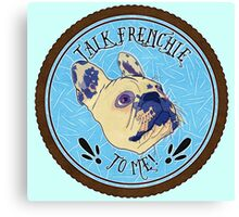 FRENCHIE!! Canvas Print