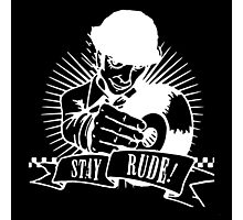 Stay Rude Photographic Print