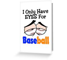 Funny I Only Have Eyes For Baseball Blue and Orange. Greeting Card