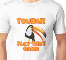 Two Can Toucan Play That Game Pun Unisex T-Shirt