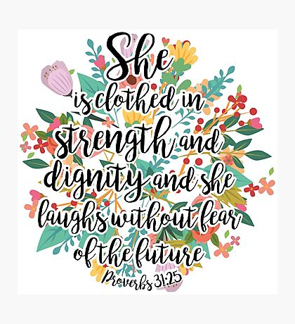 Proverbs 31:25 Photographic Print