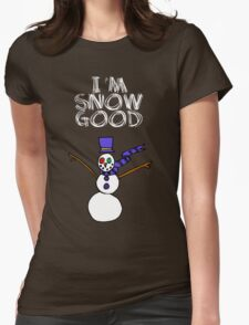I'm snow good Womens Fitted T-Shirt