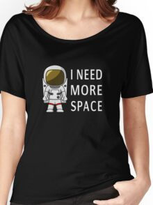 I Need More Space Women's Relaxed Fit T-Shirt