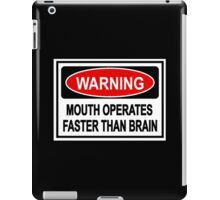 warning mouth operates faster than brain funny sign iPad Case/Skin