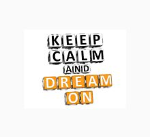 Keep Calm And Dream On Unisex T-Shirt