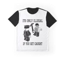 Its only illegal if you get caught Graphic T-Shirt