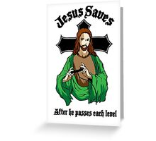 Jesus saves after he passes each level Greeting Card