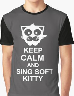 Keep calm and sing soft kitty Graphic T-Shirt