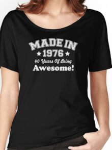 Made In 1976 - 40 Years Of Being Awesome Women's Relaxed Fit T-Shirt
