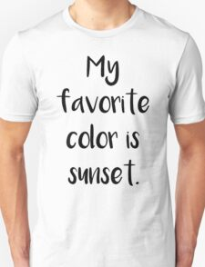 My favorite is sunset Unisex T-Shirt
