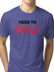 Here To Rage Music Quote Tri-blend T-Shirt