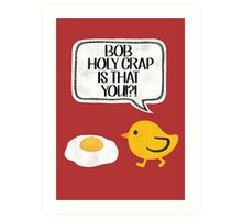 Bob? is that you?????!!!!! Art Print
