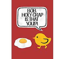 Bob? is that you?????!!!!! Photographic Print