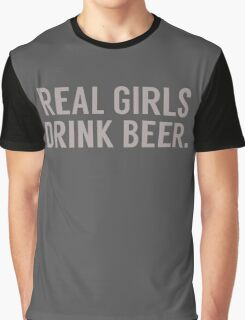 Real girls drink beer Graphic T-Shirt