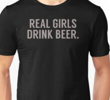 Real girls drink beer Unisex T-Shirt