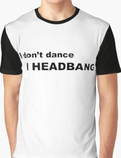 I Don't Dance I Headbang Graphic T-Shirt