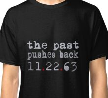 The past pushes back 11.22.63 Classic T-Shirt