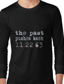 The past pushes back 11.22.63 Long Sleeve T-Shirt