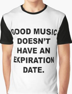Good Music Doesn't Have an Expiration Date Graphic T-Shirt