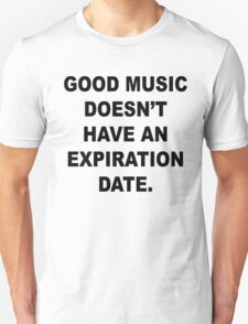 Good Music Doesn't Have an Expiration Date Unisex T-Shirt
