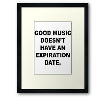 Good Music Doesn't Have an Expiration Date Framed Print