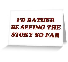 i'd rather be seeing the story so far Greeting Card