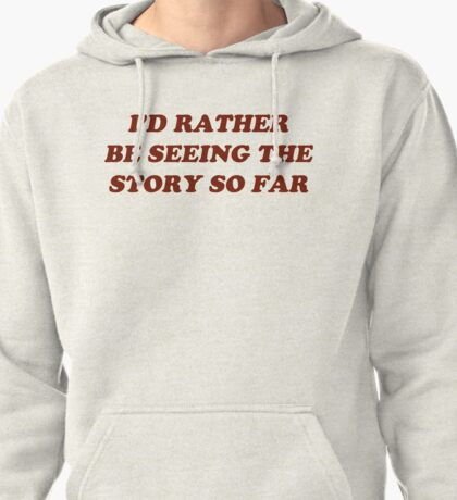 i'd rather be seeing the story so far Pullover Hoodie