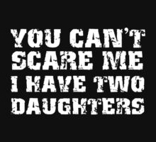 You Can't Scare Me I Have Two Daughters Kids Tee