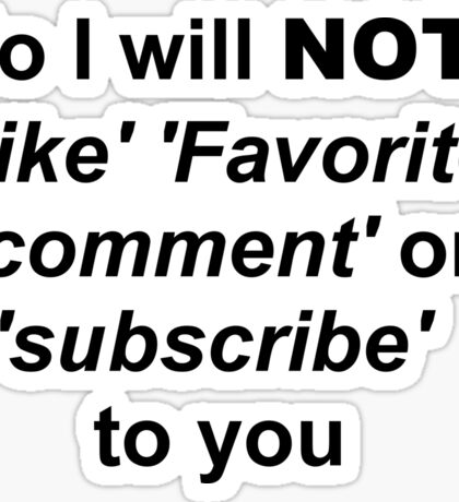 No I will not like fav comment or sub to you Black Sticker