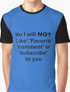 No I will not like fav comment or sub to you Black Graphic T-Shirt