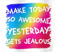 Make today so awesome yesterday gets jealous Poster