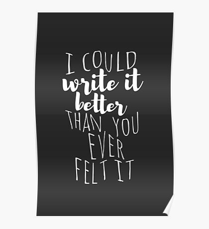 i could write it better than you ever felt it Poster