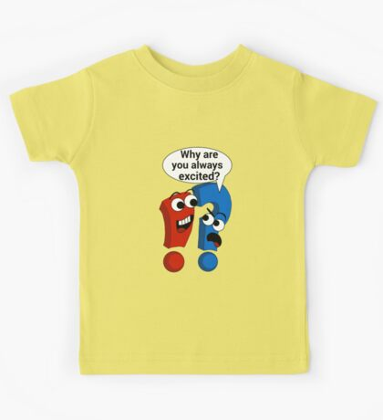 Why Are You Always Excited?  Kids Tee