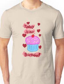 Today is my Birthday Unisex T-Shirt