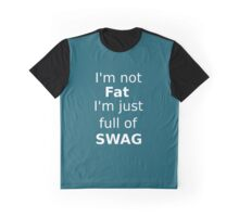 I'm not fat, just full of swag!  Graphic T-Shirt