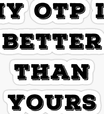 My OTP is better than yours Sticker
