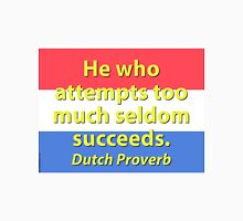 He Who Attempts Too Much - Dutch Proverb Unisex T-Shirt