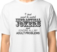 I just want to watch Impractical Jokers (Other clothing) Classic T-Shirt