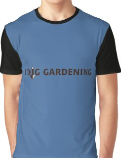 I Dig Gardening Graphic T-Shirt