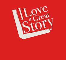 I love a great story Unisex T-Shirt